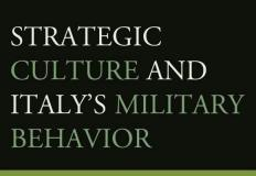 STRATEGIC CULTURE AND ITALY'S MILITARY BEHAVIOUR